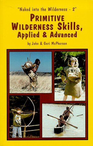 9780897459846: Primitive Wilderness Skills, Applied & Advanced (Naked Into the Wilderness - 2)