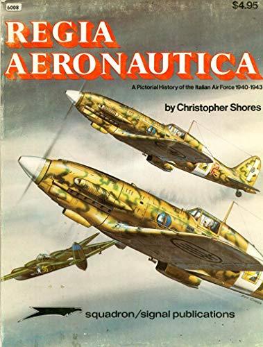 9780897470605: Regia Aeronautica, Vol. 1: A Pictorial History of the Italian Air Force 1940-1943 - Aircraft Specials series (6008)