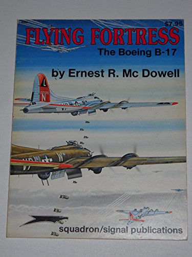 Flying Fortress. The Boeing B-17 (Squadron Signal: McDowell, Ernest R.