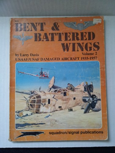 9780897472197: Bent and Battered Wings, Vol. 2: USAAF/USAF Damaged Aircraft 1935-1957 - Aircraft Specials series (6049)