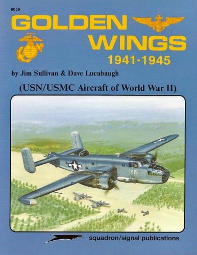 Golden Wings, 1941-1945: USN/USMC Aircraft of World War II - Aircraft Specials series (6059) (0897472942) by Jim Sullivan; Dave Lucabaugh
