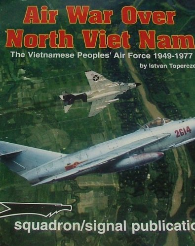 Air War over North Vietnam: The Vietnamese People's Air Force 1949-1975: Toperczer, Istvan