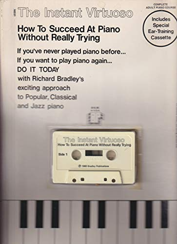 The Instant Virtuoso: How to Succeed At Piano Without Really Trying (Includes Special Ear-training Cassette) (0897481453) by Bradley Richard