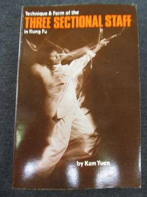 Technique and Form of the Three Sectional Staff in Kung Fu (Literary links to the Orient): Yuen, ...