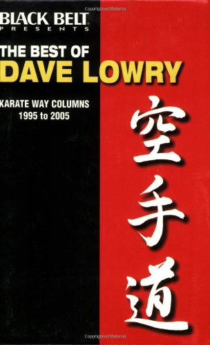 The Best of Dave Lowry: Karate Way Columns 1995 to 2005: Lowry, Dave
