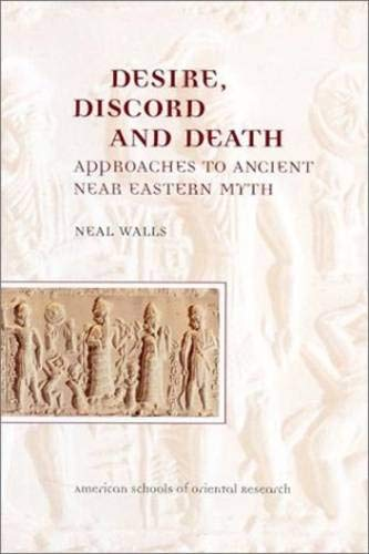 Desire, discord and death : approaches to ancient Near Eastern myth.: Walls, Neal.