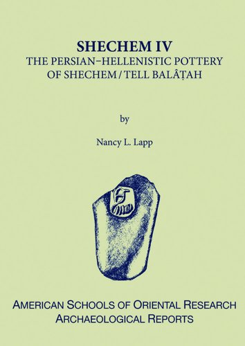 Shechem IV: The Persian-Hellenistic Pottery of Shechem/Tell Balatah (Hardback): Nancy L. Lapp