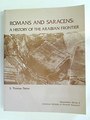 9780897571067: Romans and Saracens: A History of the Arabian Frontier (AMERICAN SCHOOLS OF ORIENTAL RESEARCH)