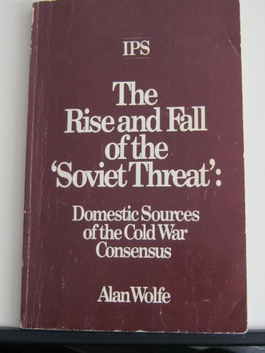 Rise and Fall of the Soviet Threat: Domestic Sources of the Cold War Consensus (0897580192) by Alan Wolfe