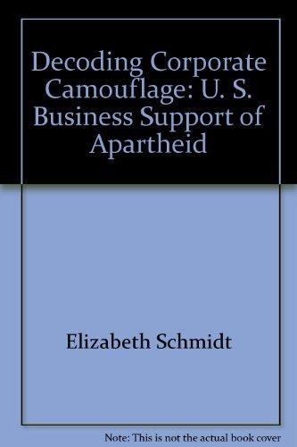 Decoding corporate camouflage: U.S. business support for apartheid: Schmidt, Elizabeth