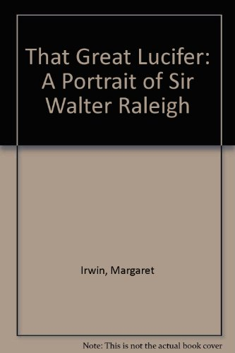 9780897603782: That Great Lucifer: A Portrait of Sir Walter Raleigh