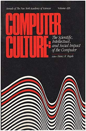 9780897662451: Computer Culture: The Scientific, Intellectual, and Social Impact of the Computer (Annuals of the New York Academy of Science, Vol. 426)