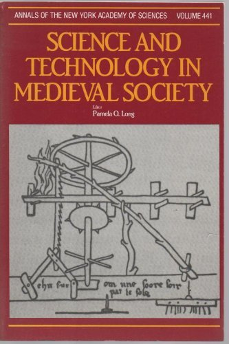 Science and Technology in Medieval Society (Annals of the New York Academy of Sciences, Volume 441)...