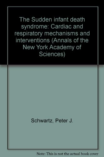 The Sudden infant death syndrome: Cardiac and respiratory mechanisms and interventions (Annals of the New York Academy of Sciences) (0897664639) by Peter J., Ed. Schwartz