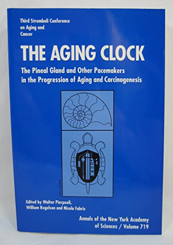 9780897668613: The Aging Clock: The Pineal Gland and Other Pacemakers in the Progression of Aging and Carcinogenesis : Third Stromboli Conference on Aging and (Annals of the New York Academy of Sciences)