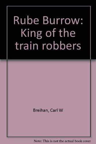 Reuben Burrow: King of the Train Robbers: Breihan, Carl W.