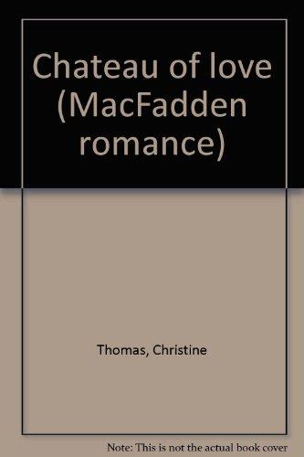 Chateau of love (MacFadden romance): Christine Thomas