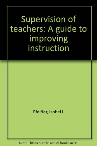 Supervision of Teachers: A Guide to Improving: Isobel L Pfeiffer