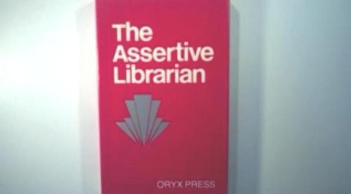 9780897740852: The Assertive Librarian