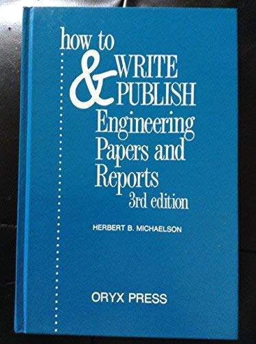 How To Write And Publish Engineering Papers And Reports: Michaelson