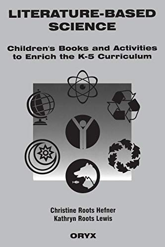 Literature-Based Science: Children's Books and Activities to: Christine Roots Hefner,