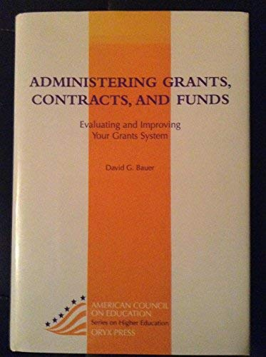9780897748322: Administering Grants, Contracts, and Funds: Evaluating and Improving Your Grants System (American Council on Education/Oryx Press Series on Higher)
