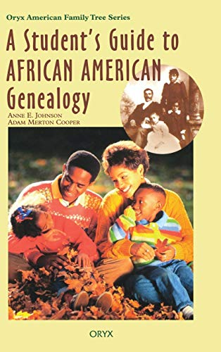 A Student's Guide to African American Genealogy (Oryx American Family Tree Series) (0897749723) by Johnson, Anne E.; Cooper, Adam Merton