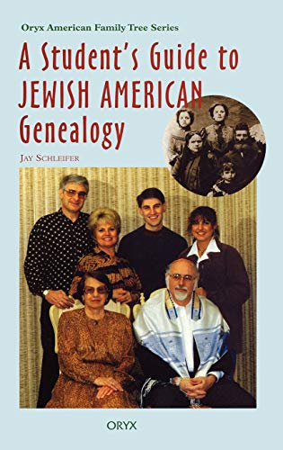 A Student's Guide to Jewish American Genealogy (Oryx American Family Tree Series) (9780897749770) by Jay Schleifer