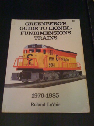 Greenberg's guide to Lionel-Fundimensions trains, 1970-1985 (0897780221) by LaVoie, Roland