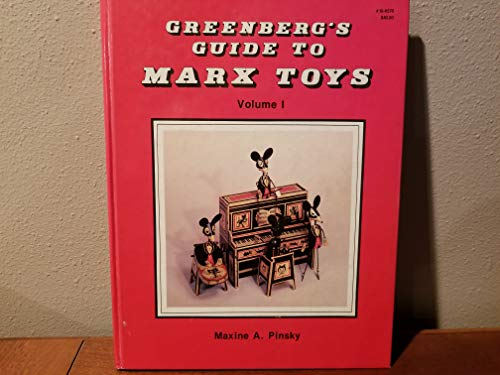 Greenberg's Guide to Marx Toys, Vol. 1: 1923-1950: Maxine A. Pinsky