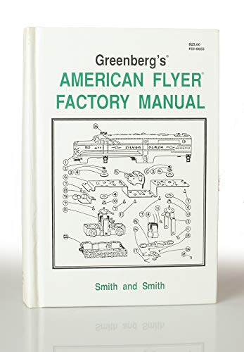 Greenberg's American Flyer Factory Manual: Richard, Smith D. and I.D. Smith, eds