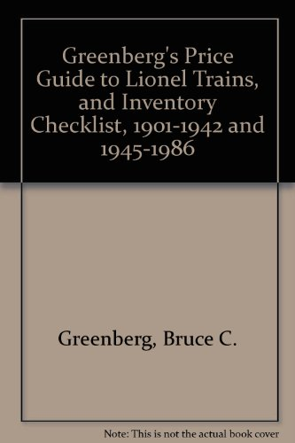 Greenberg's Price Guide to Lionel Trains, and Inventory Checklist, 1901-1942 and 1945-1986: ...