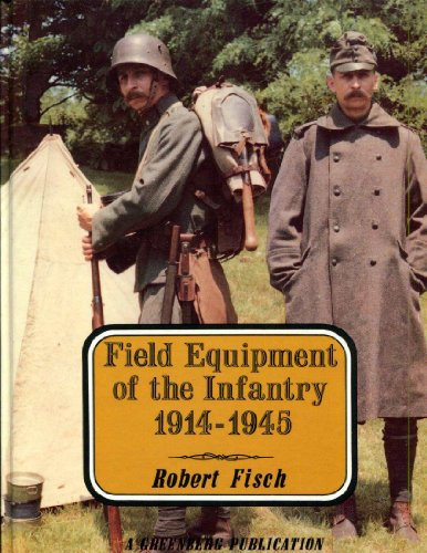 Field Equipment of the Infantry, 1914-1945: Fisch, Robert W.