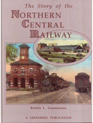 The Story of the Northern Central Railway: Gunnarsson, Robert L.