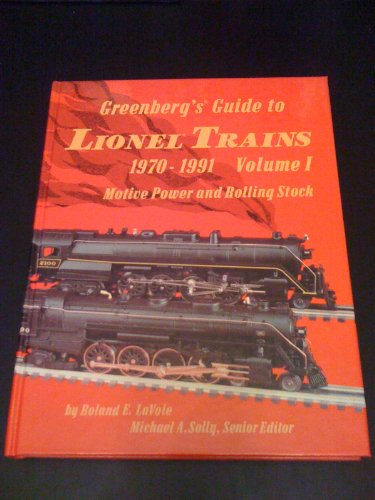 Greenberg's Guide to Lionel Trains 1970-1991: LaVoie, Roland E. And Solly, Michael A.