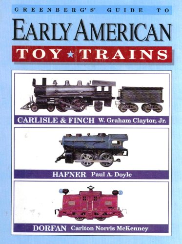 9780897782302: Greenberg's Guide to Early American Toy Trains, Carlisle & Finch, Hafner, Dorfan