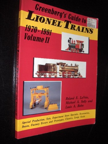 Greenberg's Guide to Lionel Trains, 1970-1991: Lavoie, Roland E.;Solly, Michael A.;Bohn, Louis...