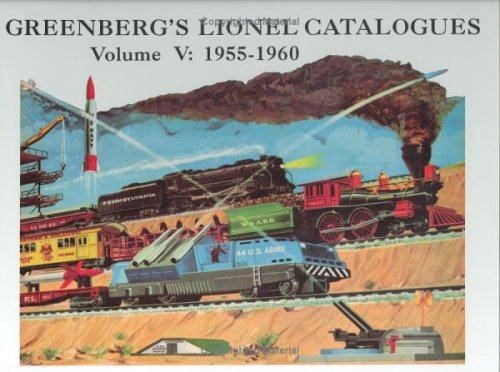 Greenberg's Lionel Catalogues, Vol. 5: 1955-1960: Greenberg, Bruce C.