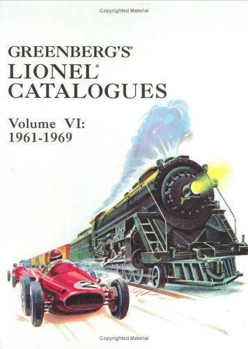 GREENBERG'S LIONEL CATALOGUES VOLUME VI: 1961-1969: Greenberg, Bruce C.