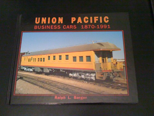 Union Pacific Business Cars 1870-1991: Ralph L. Barger