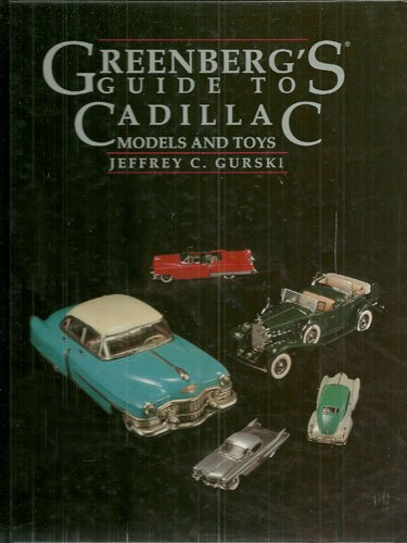 Greenberg's Guide to Cadillac: Models and Toys: Gurski, Jeffrey C.; Straub, Robert