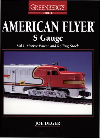 Greenberg's Guide to American Flyer: S Gauge : Motive Power and Rolling Stock: Deger, Joe