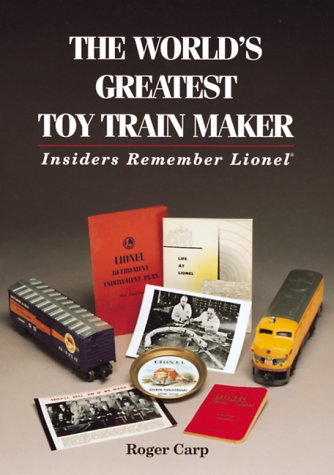The World's Greatest Toy Train Maker: Insiders Remember Lionel (9780897784399) by Roger Carp
