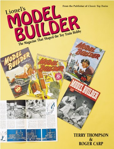 Lionel's Model Builder: The Magazine That Shaped the Toy Train Hobby (0897784464) by Thompson, Terry; Carp, Roger
