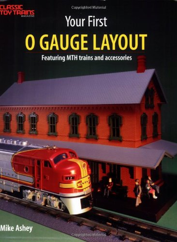 Your First O Gauge Layout: Featuring Mth Trains and Accessories: Mike Ashey