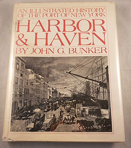 Harbor & Haven: An Illustrated History of the Port of New York: Bunker, John