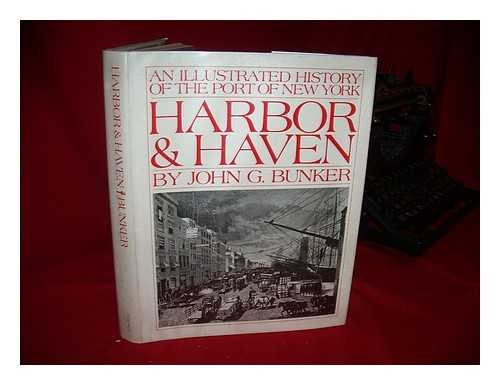 Harbor and Haven: An Illustrated History of the Port of New York: Bunker, John G.