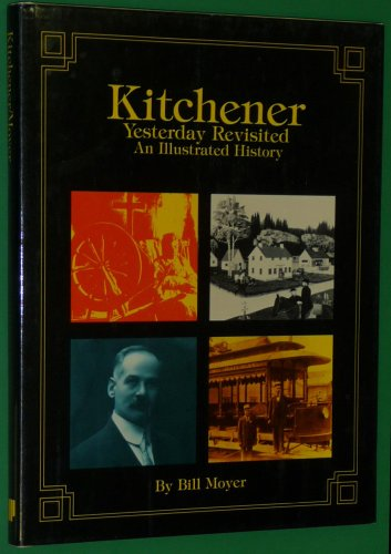 Kitchener Yesterday Revisited: An illustrated history: Moyer, Bill