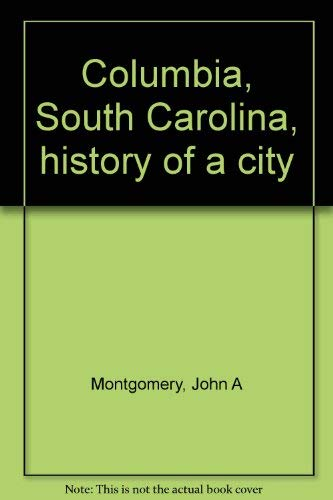 Columbia South Carolina History of a City: Montgomery, John A.