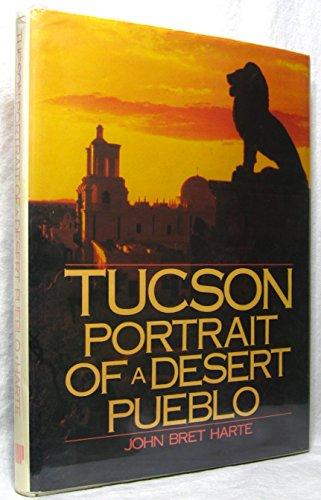 Tucson: Portrait of a desert pueblo: Bret Harte, John